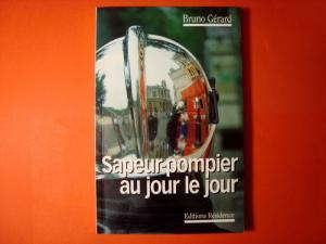 Sapeur-pompier, au jour le jour, Bruno Gérard