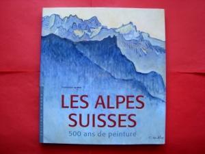 Les Alpes suisses. 500 ans de peinture