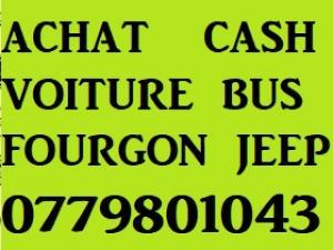 Achat cash Voitures Bus Utilitaires  0779801043